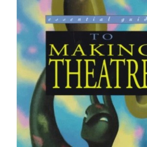 The Essential Guide to Making Theatre (Essential Guides for GNVQ Performing Arts)