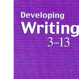Developing Writing, 3-13 (Literacy & Learning)