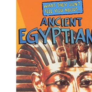 Ancient Egyptians (What They Don't Tell You About)