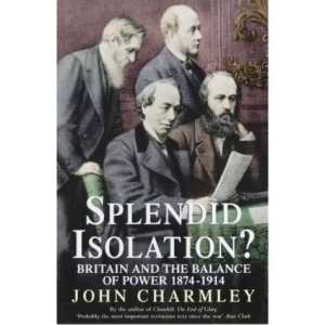 Splendid Isolation?: Britain, the Balance of Power and the Origins of the First World War