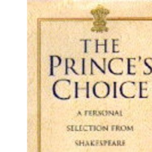 The Prince's Choice: A Personal Selection from Shakespeare by the Prince of Wales
