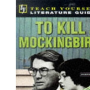 Teach Yourself English Literature Guide To Kill A Mockingbird (Lee) (Tyel)