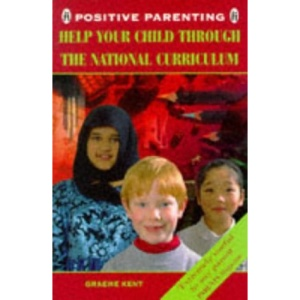 Help Your Child Through the National Curriculum (Positive Parenting)