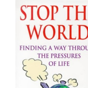 Stop the World: Finding a Way Through the Pressures of Life