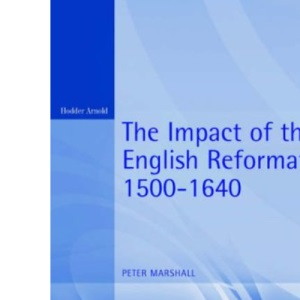 The Impact of the English Reformation, 1500-1640 (Arnold Readers in History)