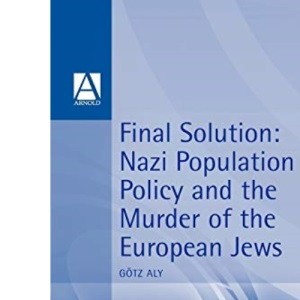 Final Solution: Nazi Population Policy and the Murder of the European Jews