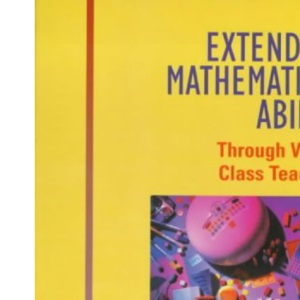 Extending Mathematical Ability: Through Whole Class Teaching (Managing primary mathematics)