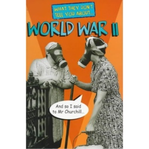 World War II (What They Don't Tell You About)
