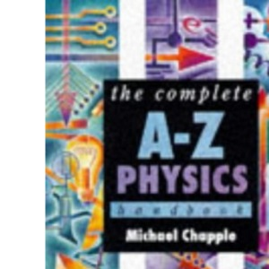 The Complete A-Z Physics Handbook (Complete A-Z Handbooks)