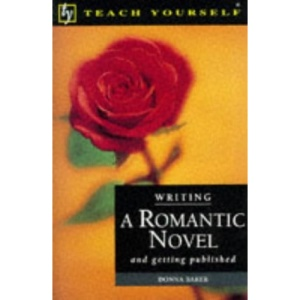 Writing a Romantic Novel (Teach Yourself: writer's library)
