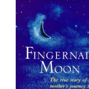 Fingernail Moon: A Woman's Journey to Protect Her Daughter