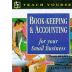 Book-keeping and Accounting for Your Small Business (Teach Yourself Business & Professional)