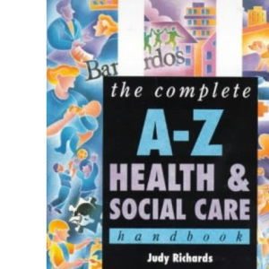 The Complete A-Z Health and Social Care Handbook (Complete A-Z Handbooks)
