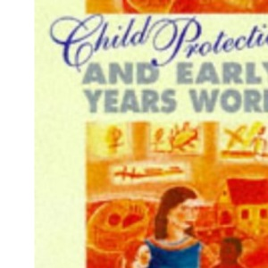 Child Protection and Early Years Work (Child Care Topic Books)