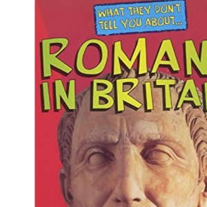 Romans in Britain (What They Don't Tell You About)