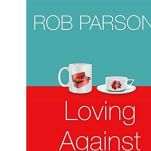 Loving Against the Odds: For Every Man and Every Woman in Every Marriage
