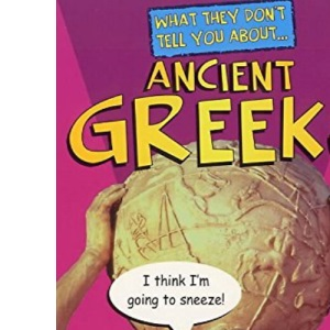 Ancient Greeks (What They Don't Tell You About)