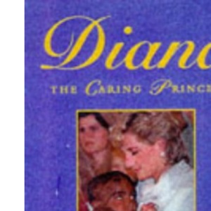Diana, the Caring Princess: In Her Own Words (Diana Princess of Wales)