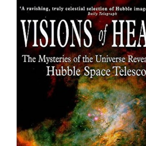 Visions of Heaven: The Mysteries of the Universe as Revealed by the Hubble Space Telescope