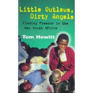 Little Outlaws, Dirty Angels: Finding Freedom in the New South Africa (Hodder Christian paperbacks)