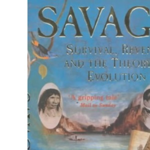 Savage: Survival, Revenge and the Theory of Evolution: The Life and Times of Jemmy Button