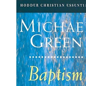 Baptism: Its Purpose, Practice and Power (Hodder Christian Essentials)