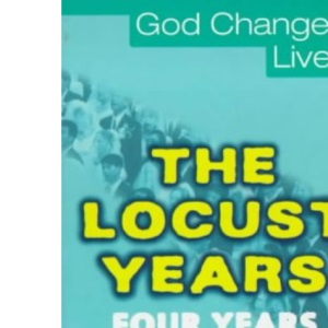 The Locust Years (God Changes Lives)