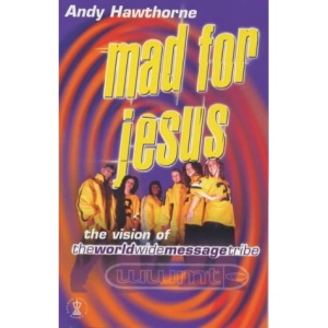 Mad for Jesus: The Story of the World Wide Message Tribe (Hodder Christian books)