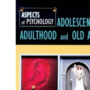 Adolescence, Adulthood and Old Age (Aspects of Psychology)