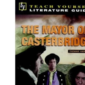 Teach Yourself English Literature Guide The Mayor Of Casterbridge (Hardy) (TYEL)