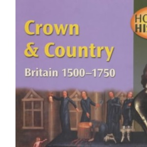 Crown and Country: Foundation Edition: Britain, 1500-1750 (Hodder History)