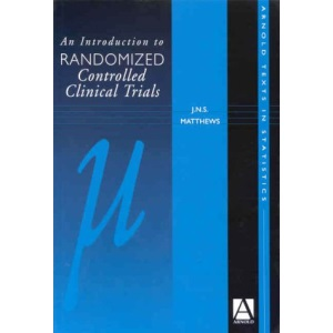 Introduction to Randomised Controlled Clinical Trials (Arnold Texts in Statistics)