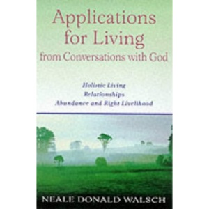 Applications for Living: Holistic Living, Relationships, Abundance and Right Livelihood