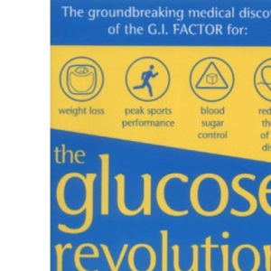 The Glucose Revolution: The Groundbreaking Medical Discovery of the GI Factor