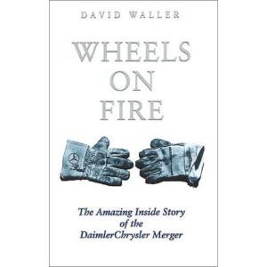 Wheels on Fire: The True Inside Story of the DaimlerChrysler Merger