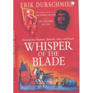 Whisper of the Blade: Revolutions, Mayhem, Betrayal, Glory and Death