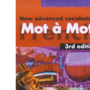 Mot a Mot, 3rd edn: New Advanced French Vocabulary