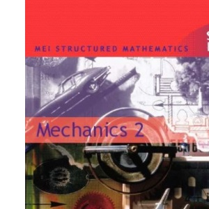 Mechanics: Bk.2 (MEI Structured Mathematics)