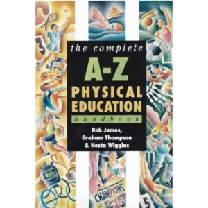 The Complete A-Z Physical Education Handbook (Complete A-Z Handbooks)