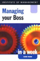 Managing Your Boss in a Week (Successful Business in a Week)