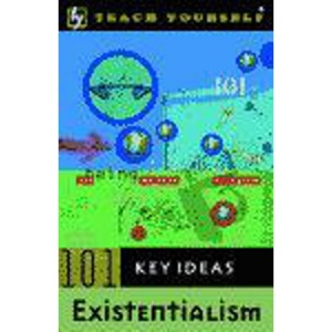101 Key Ideas in Existentialism