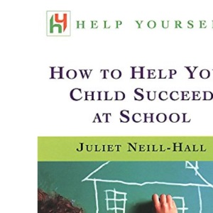 How to Help Your Child Succeed at School (Help Yourself)