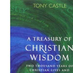 A Treasury of Christian Wisdom: Two Thousand Years of Christian Life and Quotations (Hodder Christian books)