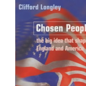 Chosen People: The Big Idea That Shaped England and America