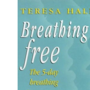 Breathing Free: The 5-day Breathing Programme That Can Change Your Life