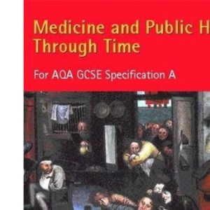 Medicine and Public Health Through Time for AQA GCSE