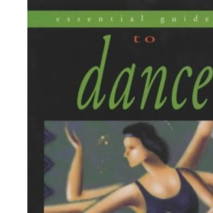 The Essential Guide to Dance (Essential Guides for Performing Arts)