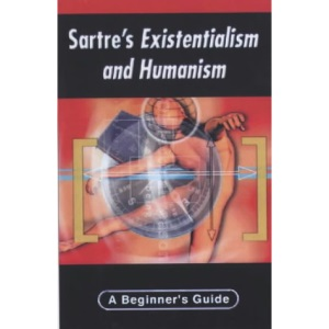 Sartre's Existentialism and Humanism (Beginner's Guides)