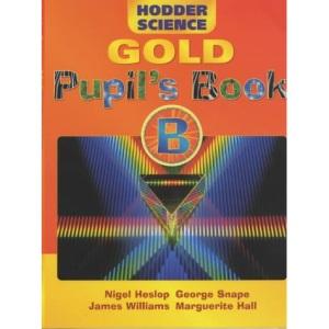 Hodder Science Gold: Pupil's Book Bk. B (Hodder Science Gold Series)