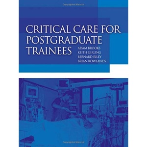 Critical Care for Postgraduate Trainees (Hodder Arnold Publication)